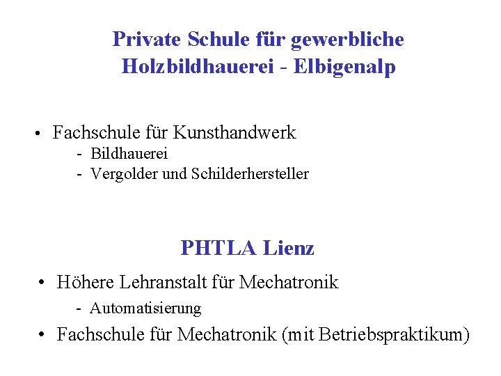 Private Schule für gewerbliche Holzbildhauerei - Elbigenalp • Fachschule für Kunsthandwerk - Bildhauerei -