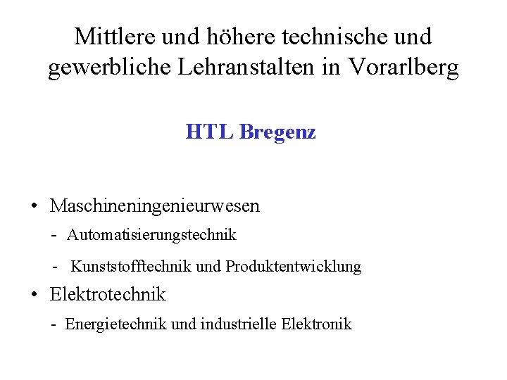 Mittlere und höhere technische und gewerbliche Lehranstalten in Vorarlberg HTL Bregenz • Maschineningenieurwesen -