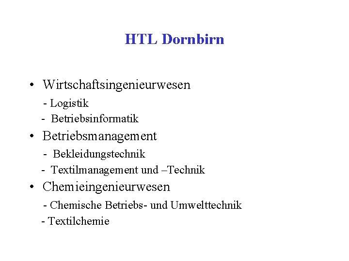 HTL Dornbirn • Wirtschaftsingenieurwesen - Logistik - Betriebsinformatik • Betriebsmanagement - Bekleidungstechnik - Textilmanagement