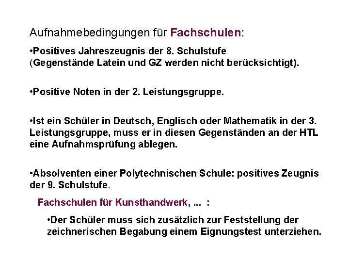 Aufnahmebedingungen für Fachschulen: • Positives Jahreszeugnis der 8. Schulstufe (Gegenstände Latein und GZ werden