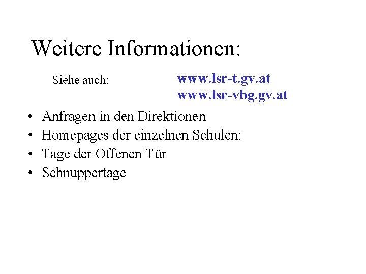 Weitere Informationen: www. lsr-t. gv. at www. lsr-vbg. gv. at Anfragen in den Direktionen
