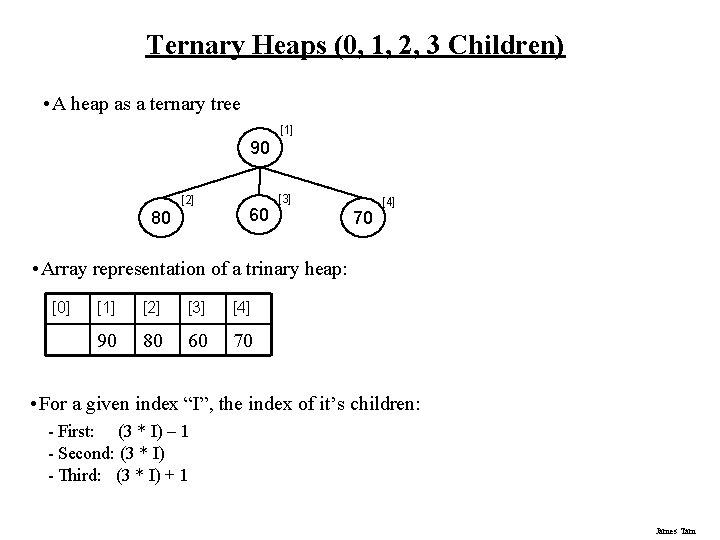 Ternary Heaps (0, 1, 2, 3 Children) • A heap as a ternary tree