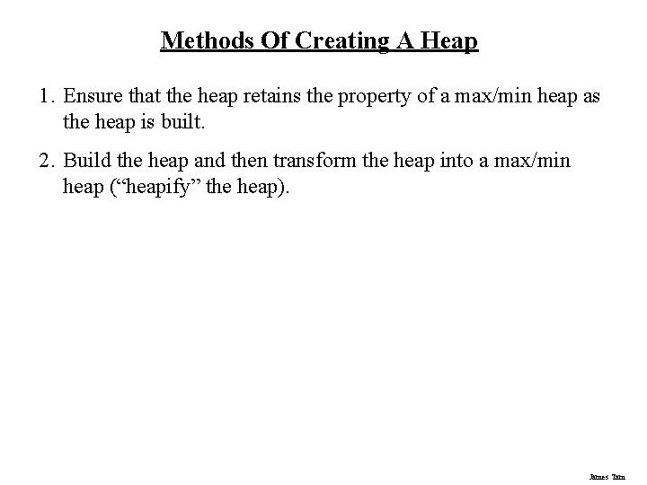 Methods Of Creating A Heap 1. Ensure that the heap retains the property of