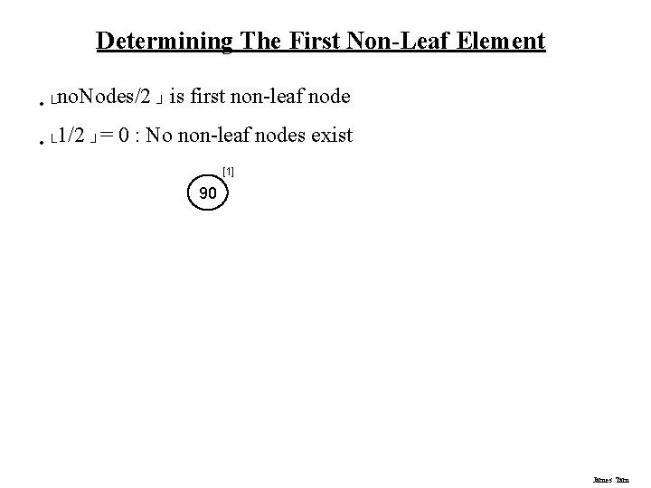 Determining The First Non-Leaf Element • └no. Nodes/2 ┘ is • └ 1/2 ┘=