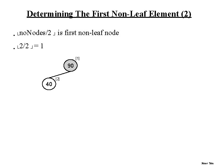 Determining The First Non-Leaf Element (2) • └no. Nodes/2 ┘ is • └ 2/2