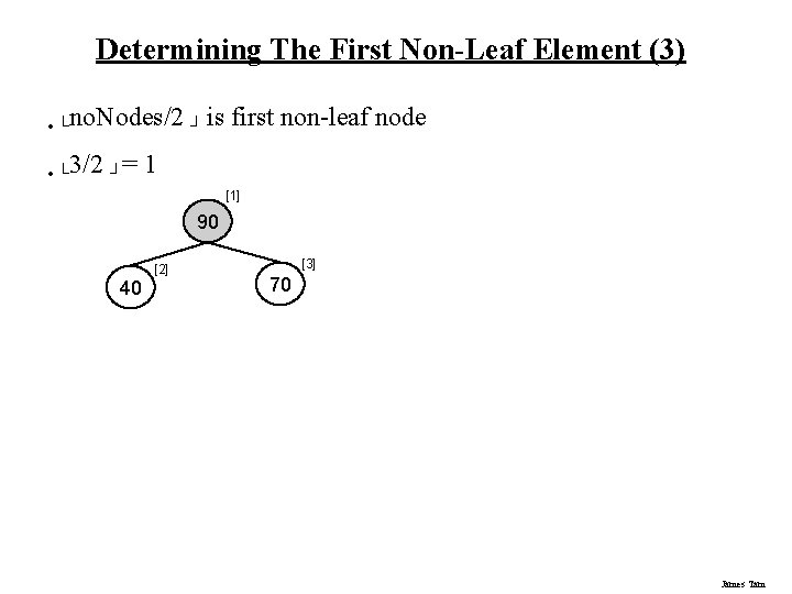 Determining The First Non-Leaf Element (3) • └no. Nodes/2 ┘ is • └ 3/2