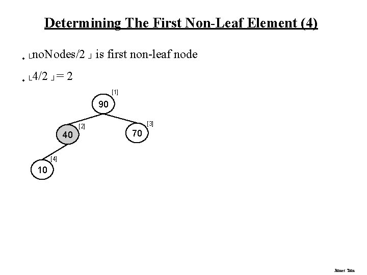 Determining The First Non-Leaf Element (4) • └no. Nodes/2 ┘ is • └ 4/2