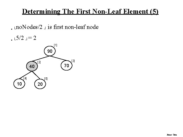 Determining The First Non-Leaf Element (5) • └no. Nodes/2 ┘ is • └ 5/2