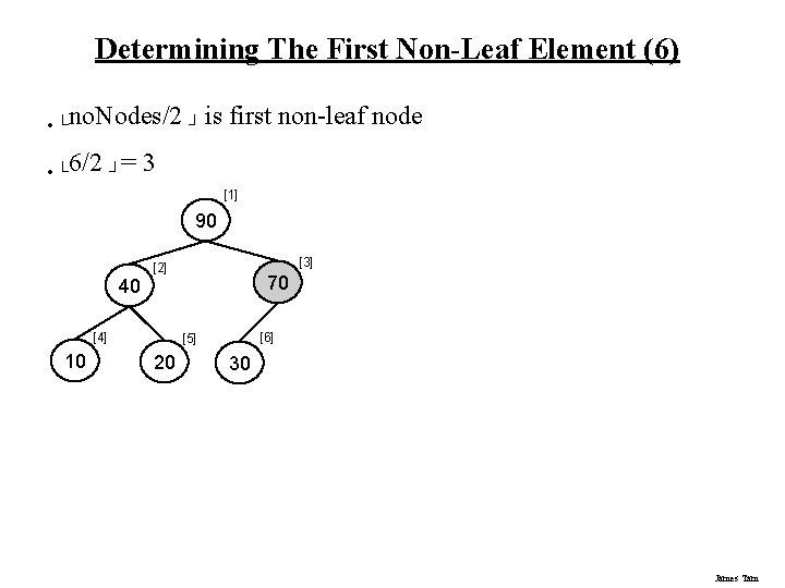 Determining The First Non-Leaf Element (6) • └no. Nodes/2 ┘ is • └ 6/2
