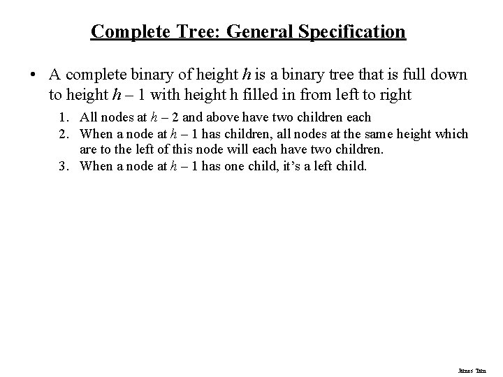 Complete Tree: General Specification • A complete binary of height h is a binary