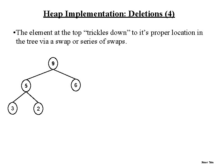 """Heap Implementation: Deletions (4) • The element at the top """"trickles down"""" to it's"""