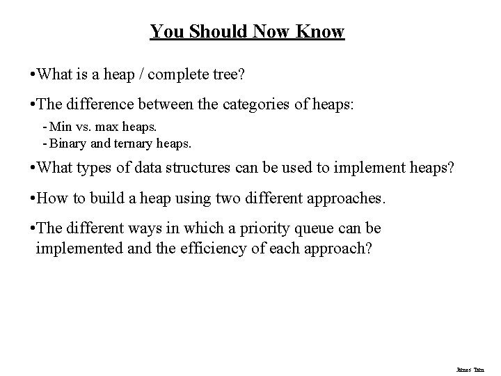 You Should Now Know • What is a heap / complete tree? • The