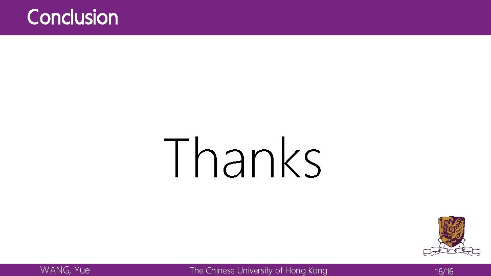 Conclusion Thanks WANG, Yue The Chinese University of Hong Kong 16/16