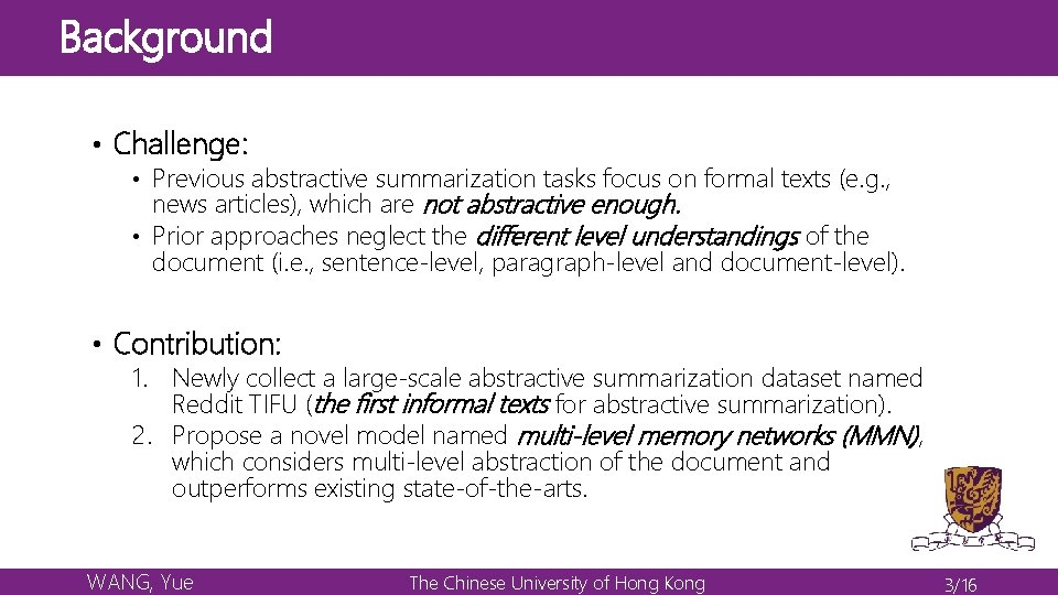 Background • Challenge: • Previous abstractive summarization tasks focus on formal texts (e. g.