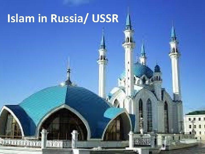 Islam in Russia/ USSR