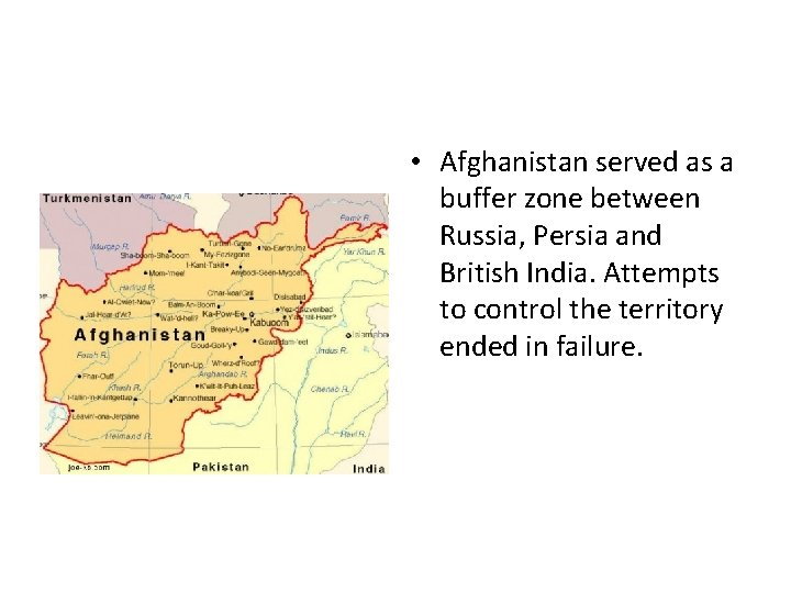 • Afghanistan served as a buffer zone between Russia, Persia and British India.