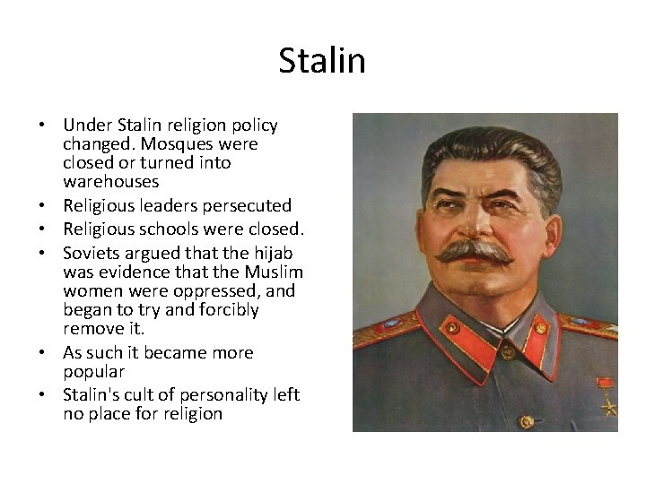 Stalin • Under Stalin religion policy changed. Mosques were closed or turned into warehouses