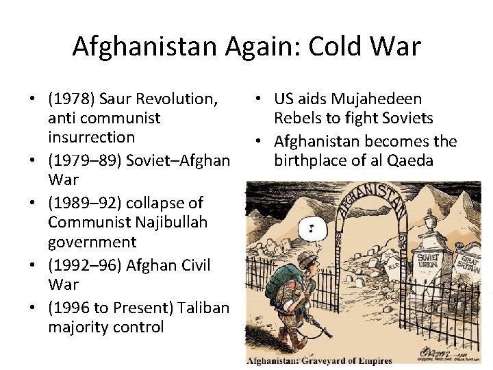 Afghanistan Again: Cold War • (1978) Saur Revolution, anti communist insurrection • (1979– 89)