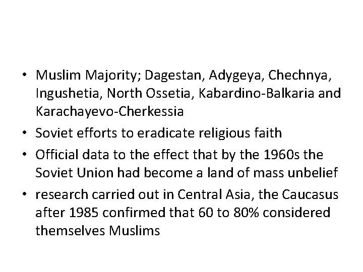 • Muslim Majority; Dagestan, Adygeya, Chechnya, Ingushetia, North Ossetia, Kabardino-Balkaria and Karachayevo-Cherkessia •