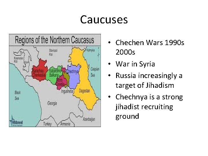 Caucuses • Chechen Wars 1990 s 2000 s • War in Syria • Russia
