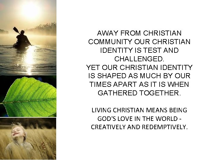 AWAY FROM CHRISTIAN COMMUNITY OUR CHRISTIAN IDENTITY IS TEST AND CHALLENGED. YET OUR CHRISTIAN