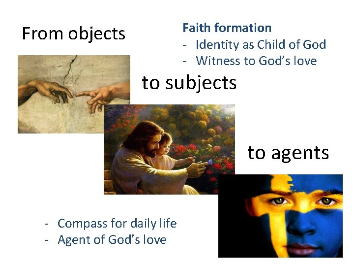 From objects Faith formation - Identity as Child of God - Witness to God's