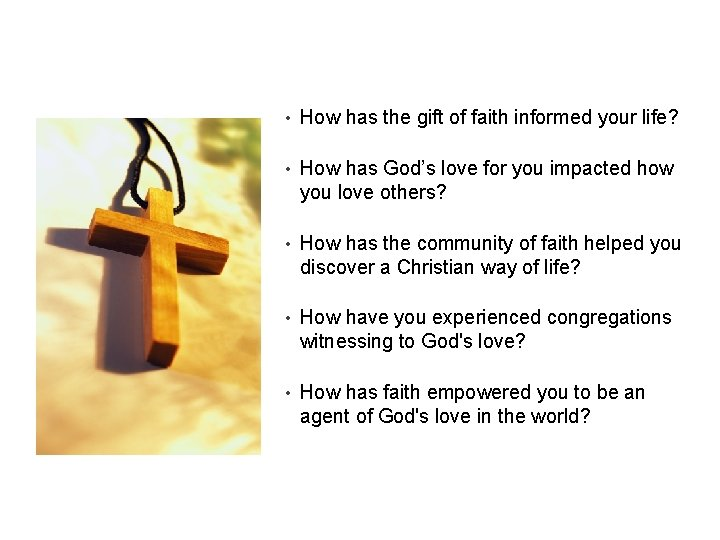 • How has the gift of faith informed your life? • How has