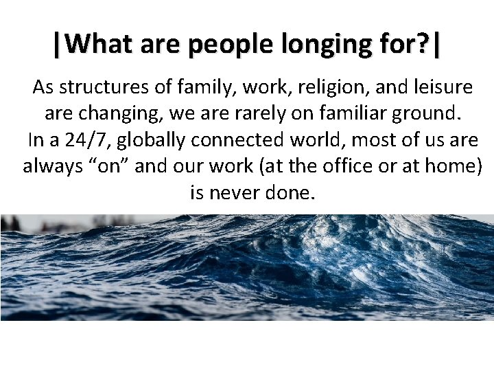 |What are people longing for? | As structures of family, work, religion, and leisure