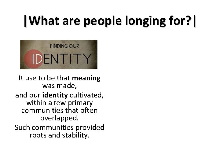 |What are people longing for? | It use to be that meaning was made,