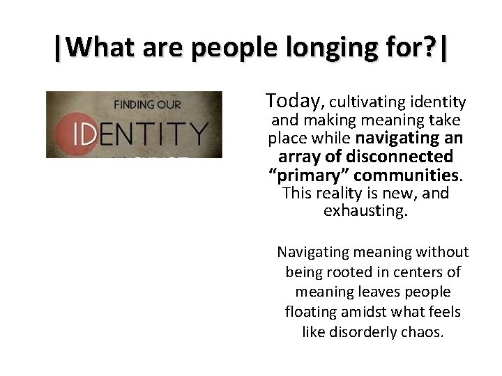 |What are people longing for? | Today, cultivating identity and making meaning take place
