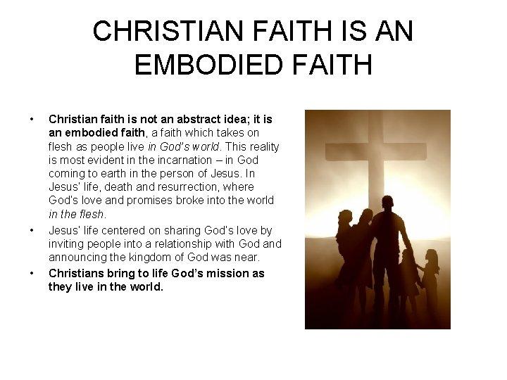 CHRISTIAN FAITH IS AN EMBODIED FAITH • • • Christian faith is not an