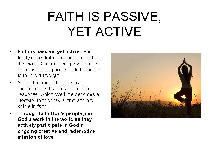FAITH IS PASSIVE, YET ACTIVE • • • Faith is passive, yet active. God