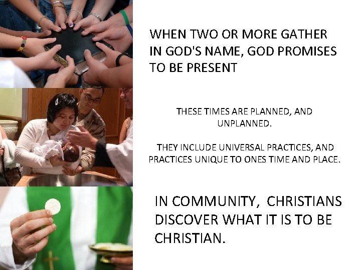 WHEN TWO OR MORE GATHER IN GOD'S NAME, GOD PROMISES TO BE PRESENT THESE