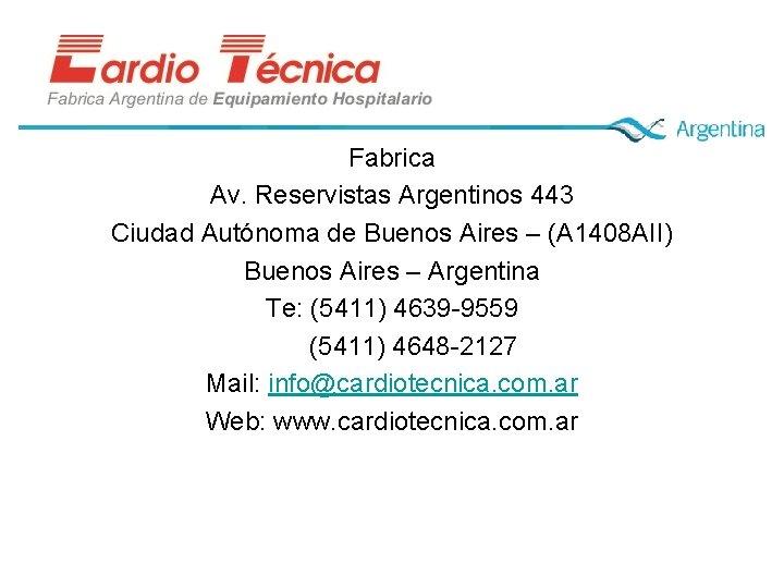 Fabrica Av. Reservistas Argentinos 443 Ciudad Autónoma de Buenos Aires – (A 1408 AII)