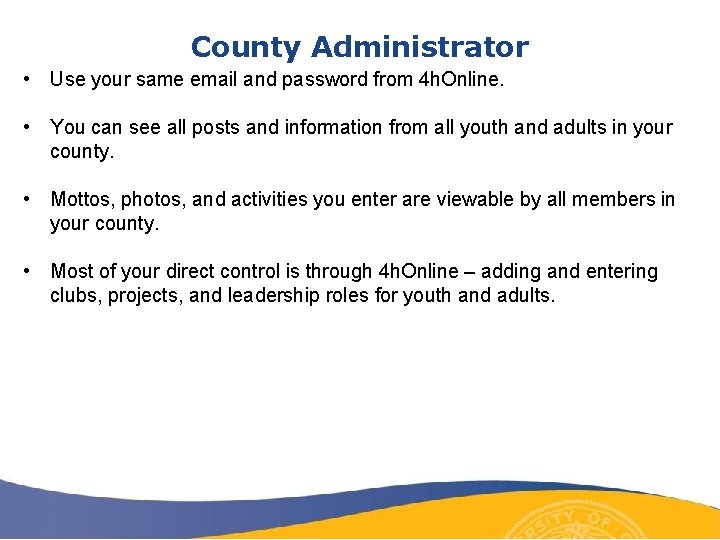 County Administrator • Use your same email and password from 4 h. Online. •