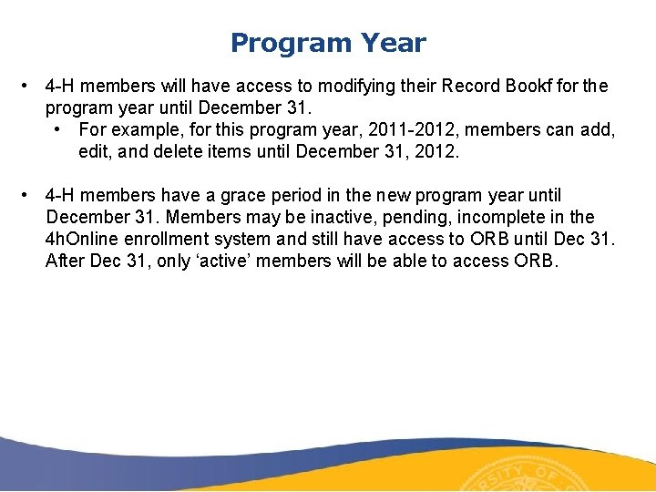 Program Year • 4 -H members will have access to modifying their Record Bookf