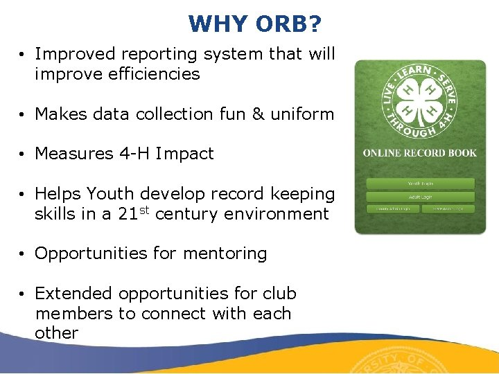 WHY ORB? • Improved reporting system that will improve efficiencies • Makes data collection