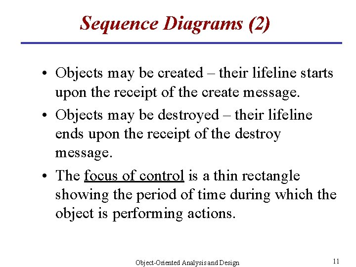 Sequence Diagrams (2) • Objects may be created – their lifeline starts upon the