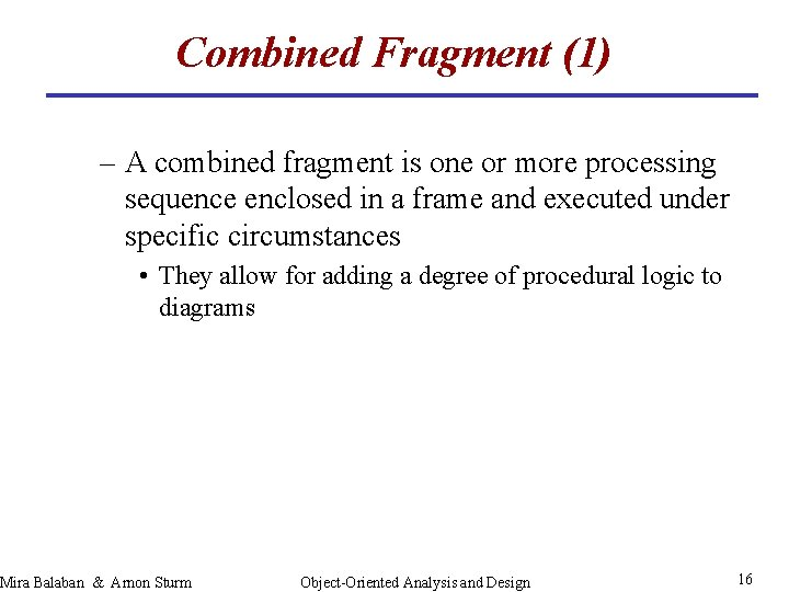 Combined Fragment (1) – A combined fragment is one or more processing sequence enclosed