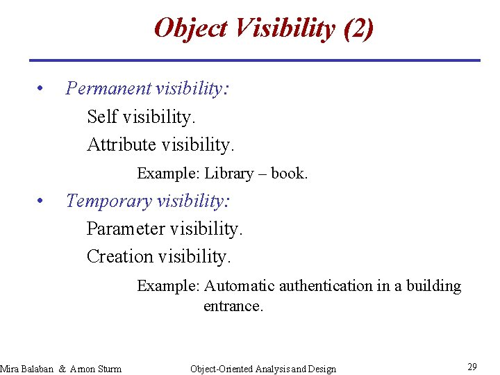 Object Visibility (2) • Permanent visibility: Self visibility. Attribute visibility. Example: Library – book.