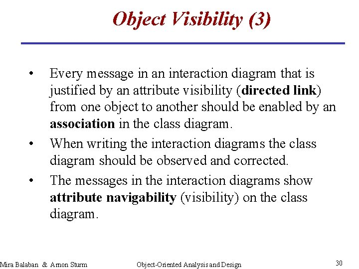 Object Visibility (3) • • • Every message in an interaction diagram that is