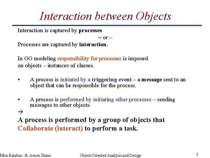 Interaction between Objects Interaction is captured by processes -- or – Processes are captured