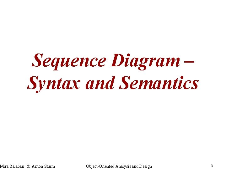 Sequence Diagram – Syntax and Semantics Mira Balaban & Arnon Sturm Object-Oriented Analysis and