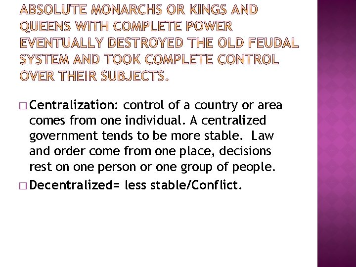 � Centralization: control of a country or area comes from one individual. A centralized