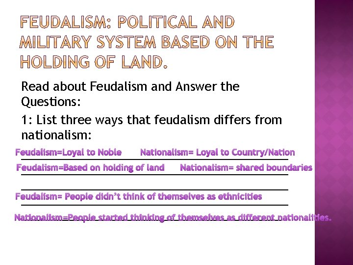 Read about Feudalism and Answer the Questions: 1: List three ways that feudalism differs