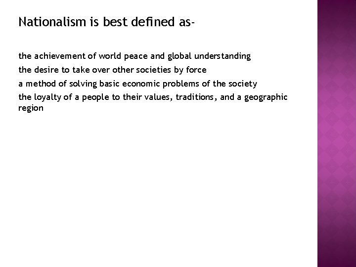 Nationalism is best defined asthe achievement of world peace and global understanding the desire