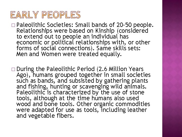 � Paleolithic Societies: Small bands of 20 -50 people. Relationships were based on Kinship