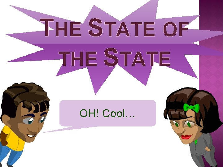 THE STATE OF THE STATE OH! Cool…