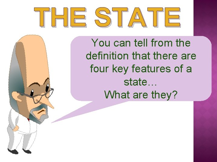THE STATE You can tell from the definition that there are four key features