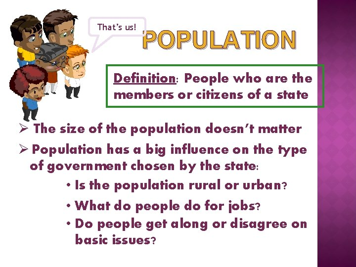 That's us! POPULATION Definition: People who are the members or citizens of a state